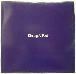 KISSING A FOOL - SINGLE